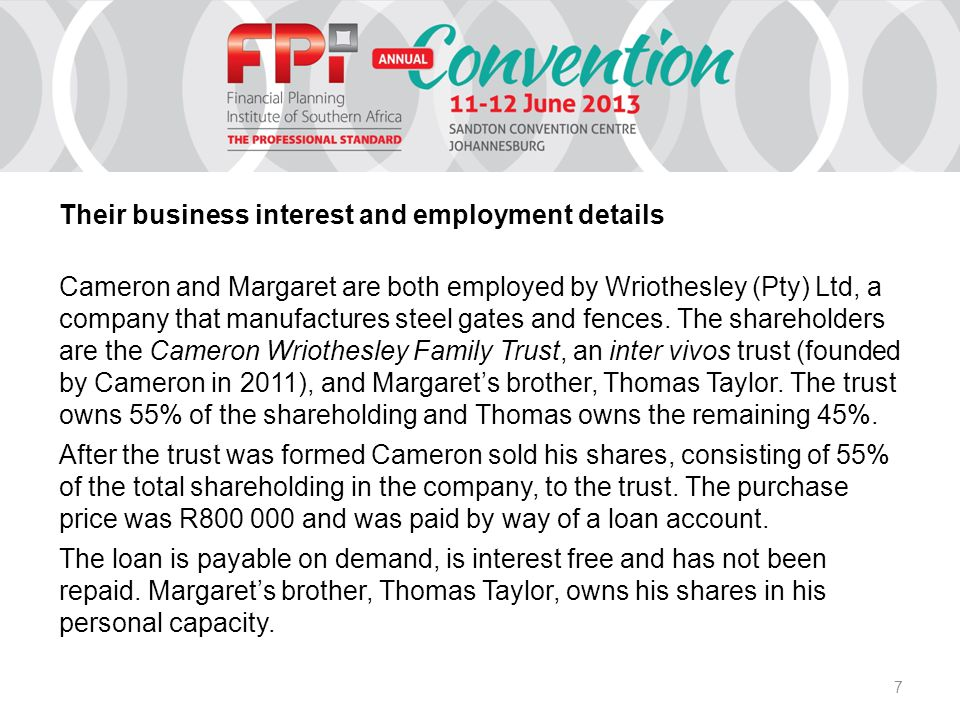 7 Their business interest and employment details Cameron and Margaret are both employed by Wriothesley (Pty) Ltd, a company that manufactures steel gates and fences.