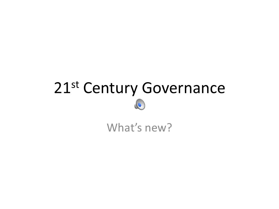 21 st Century Governance What's new?