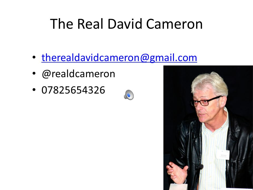 The Real David Cameron therealdavidcameron@gmail.com @realdcameron 07825654326