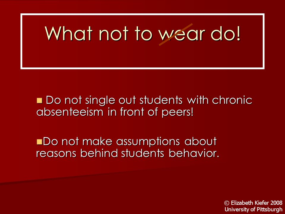 What not to wear do. Do not single out students with chronic absenteeism in front of peers.