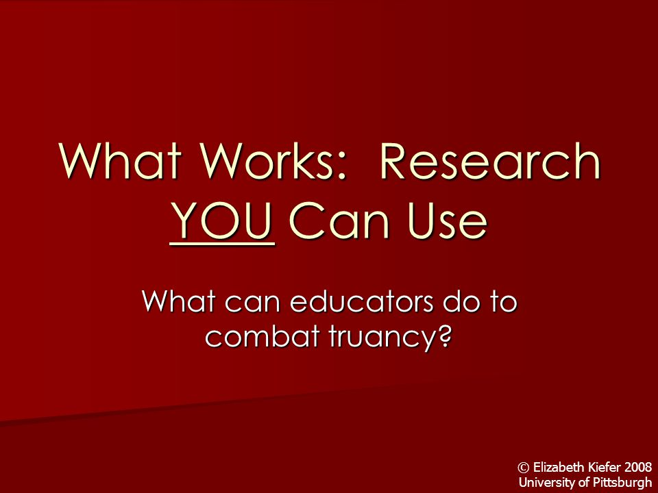 What Works: Research YOU Can Use What can educators do to combat truancy.