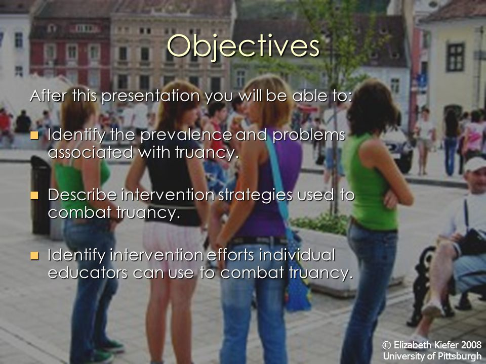 Objectives After this presentation you will be able to: Identify the prevalence and problems associated with truancy.