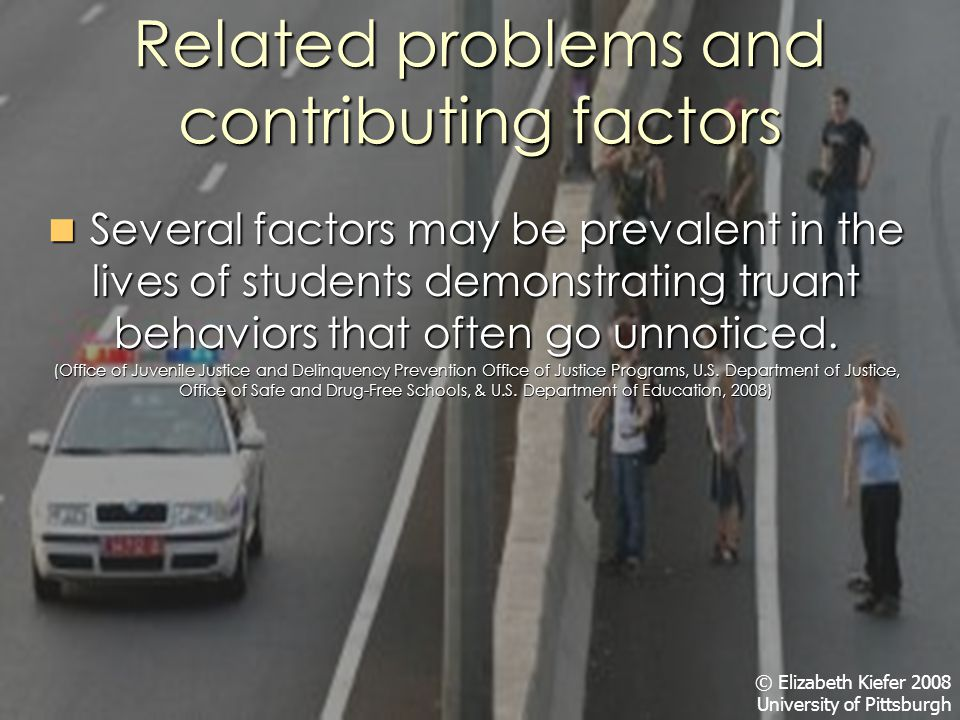 Related problems and contributing factors Several factors may be prevalent in the lives of students demonstrating truant behaviors that often go unnoticed.