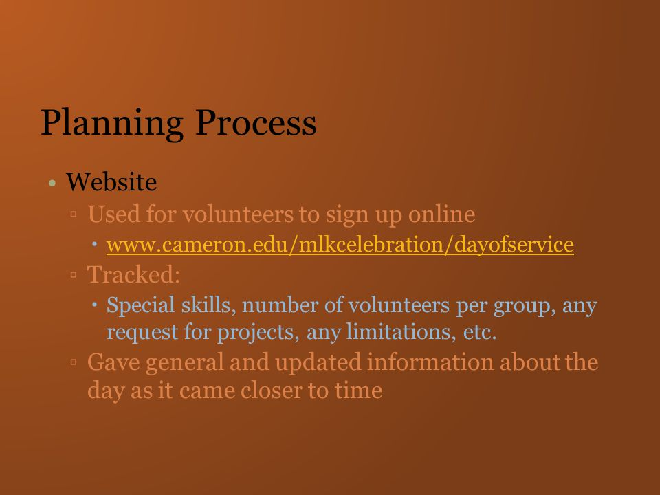 Planning Process Website ▫Used for volunteers to sign up online  www.cameron.edu/mlkcelebration/dayofservice www.cameron.edu/mlkcelebration/dayofserv