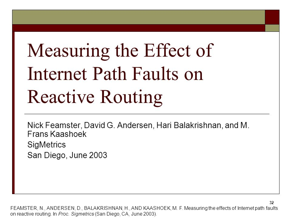 32 Measuring the Effect of Internet Path Faults on Reactive Routing Nick Feamster, David G.