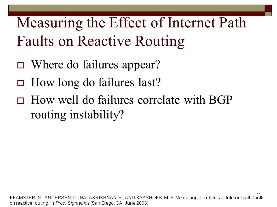33 Measuring the Effect of Internet Path Faults on Reactive Routing  Where do failures appear.