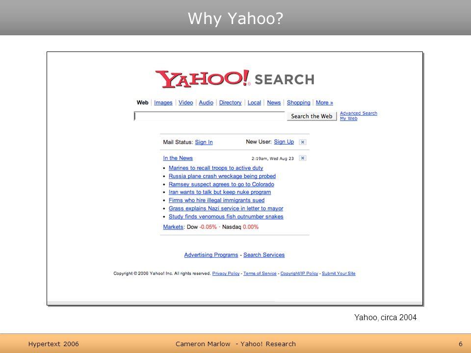 Hypertext 2006Cameron Marlow - Yahoo! Research6 Why Yahoo Yahoo, circa 2004