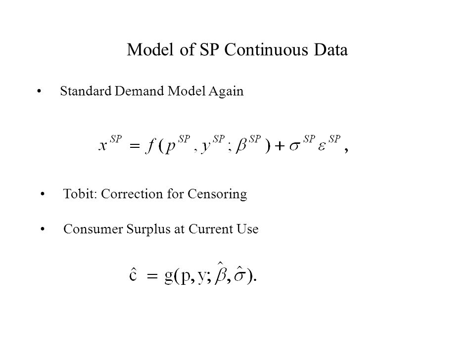 Model of SP Continuous Data Standard Demand Model Again Tobit: Correction for Censoring Consumer Surplus at Current Use