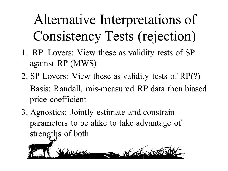 Alternative Interpretations of Consistency Tests (rejection) 1. RP Lovers: View these as validity tests of SP against RP (MWS) 2. SP Lovers: View thes