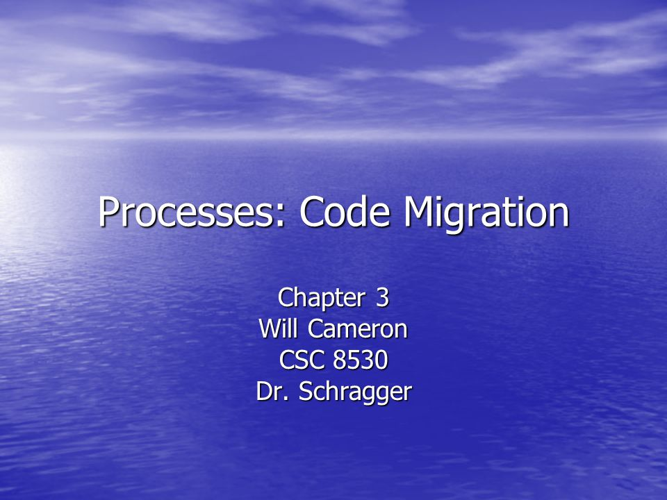 Processes: Code Migration Chapter 3 Will Cameron CSC 8530 Dr. Schragger