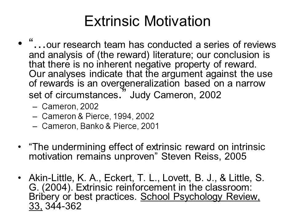 "Extrinsic Motivation ""… our research team has conducted a series of reviews and analysis of (the reward) literature; our conclusion is that there is n"