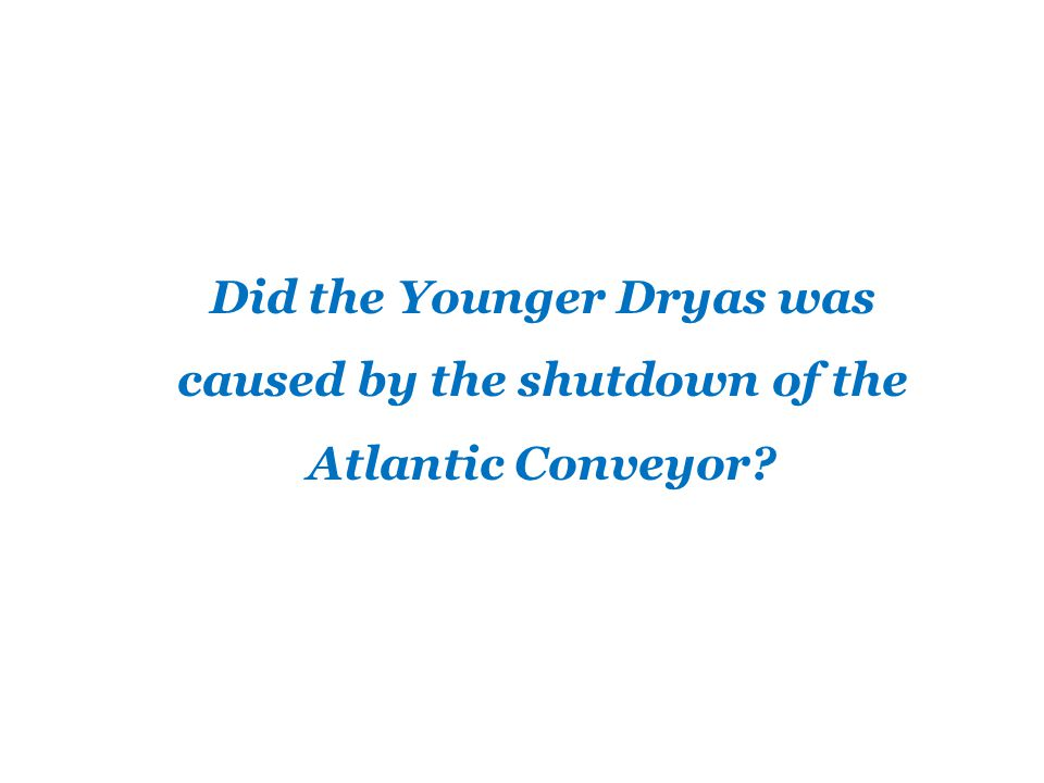 Did the Younger Dryas was caused by the shutdown of the Atlantic Conveyor?