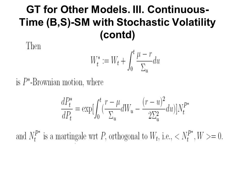GT for Other Models. III. Continuous- Time (B,S)-SM with Stochastic Volatility (contd)