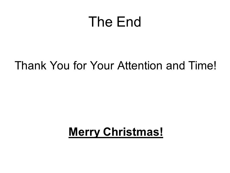 The End Thank You for Your Attention and Time! Merry Christmas!