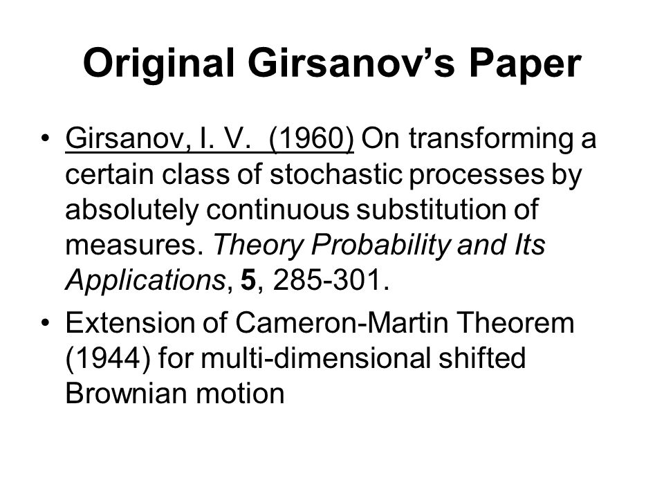 Original Girsanov's Paper Girsanov, I. V. (1960) On transforming a certain class of stochastic processes by absolutely continuous substitution of meas