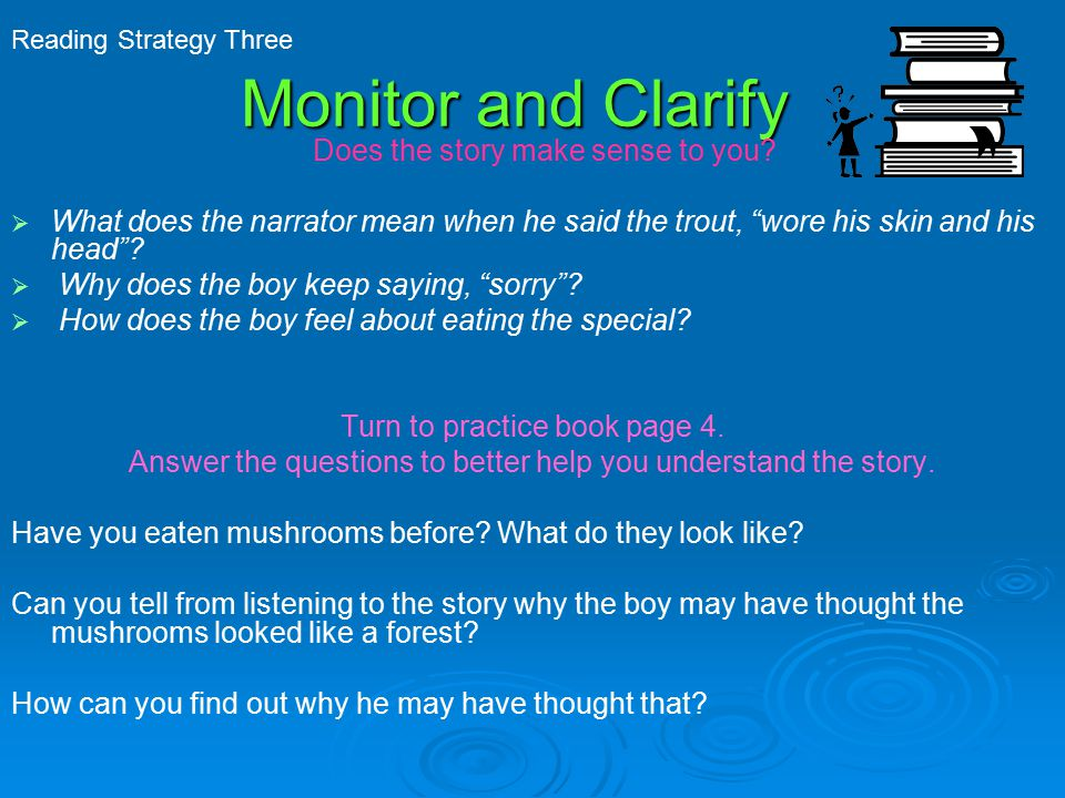 Monitor and Clarify Does the story make sense to you.