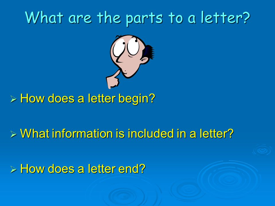 What are the parts to a letter.  How does a letter begin.