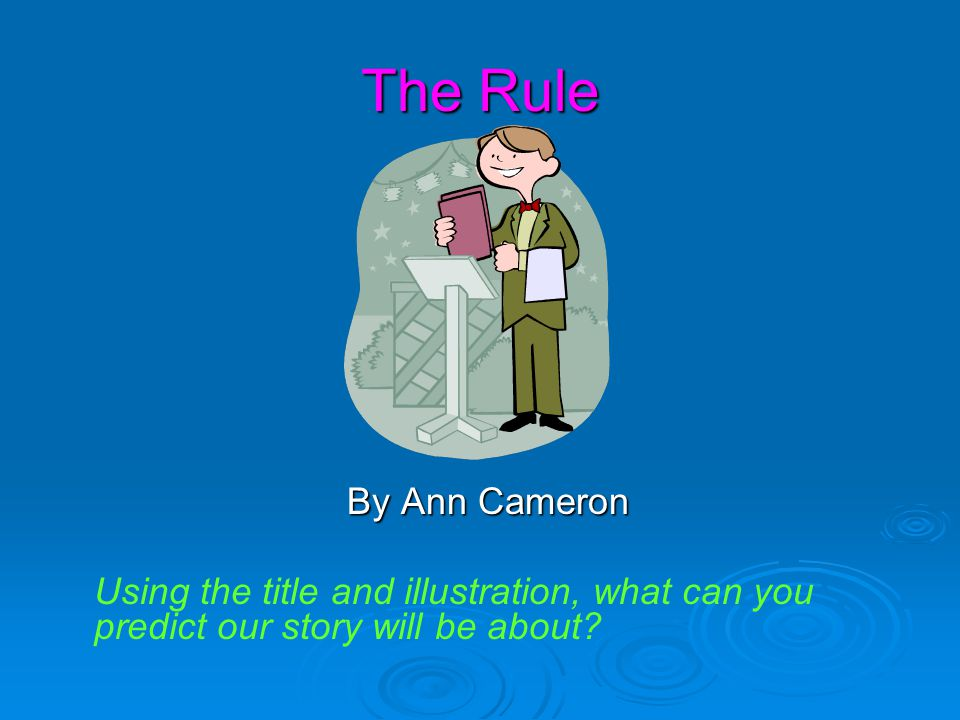 The Rule By Ann Cameron Using the title and illustration, what can you predict our story will be about