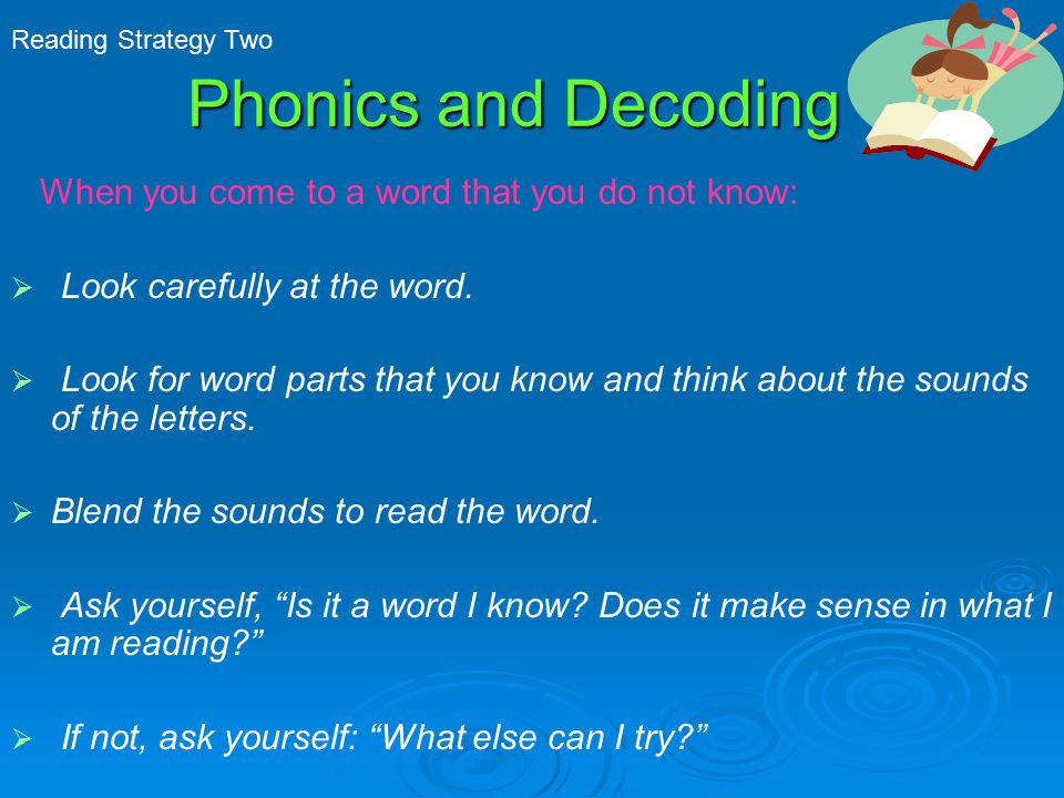 Phonics and Decoding When you come to a word that you do not know:   Look carefully at the word.