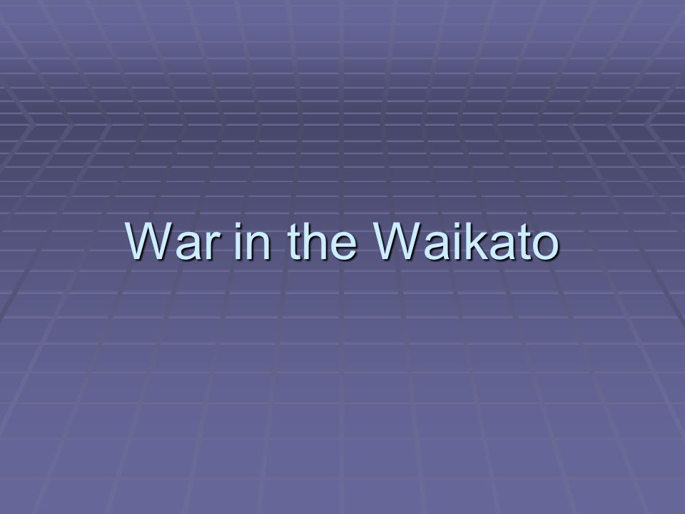 War in the Waikato Causes of Conflict in the Waikato  The long-term cause was the basic antagonism of Maori and Pakeha.