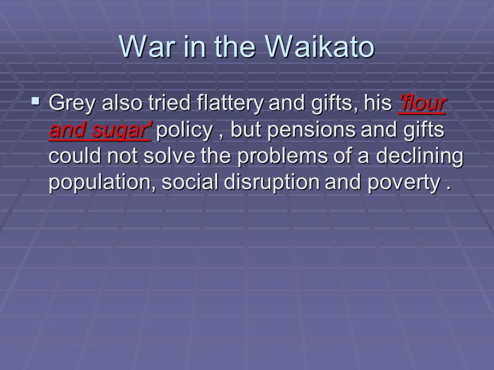 War in the Waikato War Policy  At the same time Grey prepared for war.