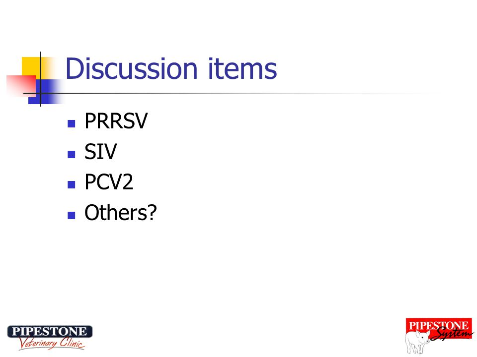 Discussion items PRRSV SIV PCV2 Others