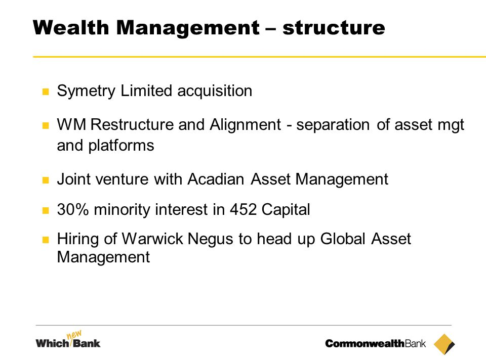 17 Wealth Management – structure Symetry Limited acquisition WM Restructure and Alignment - separation of asset mgt and platforms Joint venture with Acadian Asset Management 30% minority interest in 452 Capital Hiring of Warwick Negus to head up Global Asset Management