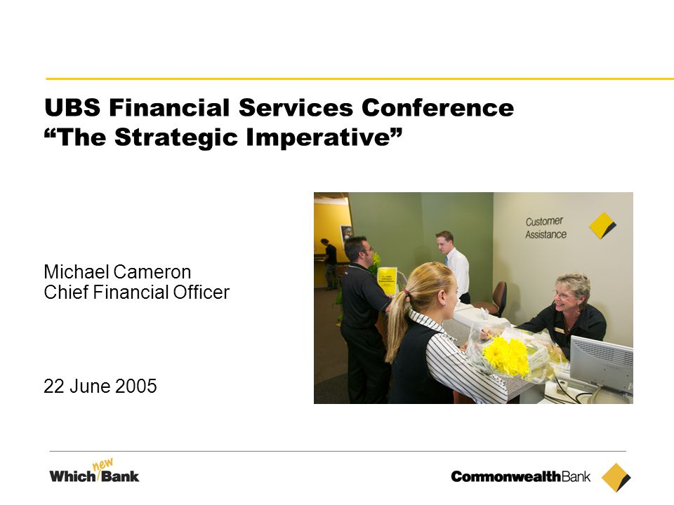 20 UBS Financial Services Conference The Strategic Imperative Michael Cameron Chief Financial Officer 22 June 2005