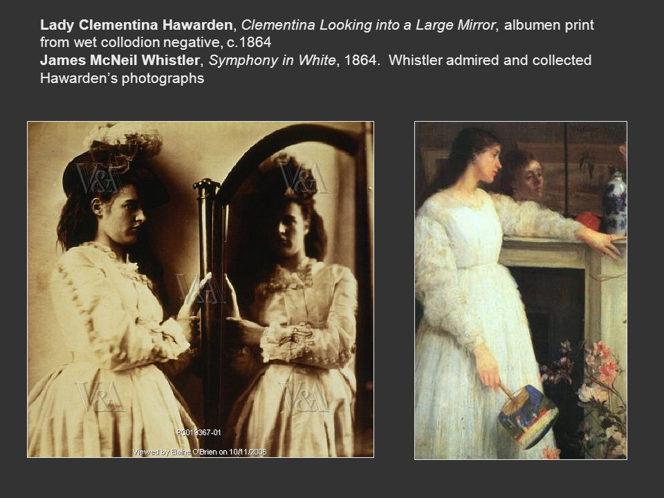 Lady Clementina Hawarden, Clementina Looking into a Large Mirror, albumen print from wet collodion negative, c.1864 James McNeil Whistler, Symphony in