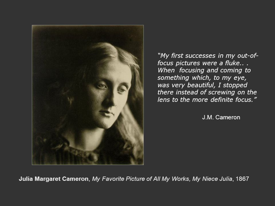 """Julia Margaret Cameron, My Favorite Picture of All My Works, My Niece Julia, 1867 """"My first successes in my out-of- focus pictures were a fluke... Whe"""