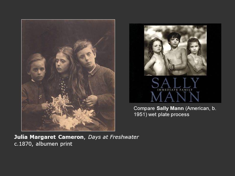 Julia Margaret Cameron, Days at Freshwater c.1870, albumen print Compare Sally Mann (American, b. 1951) wet plate process