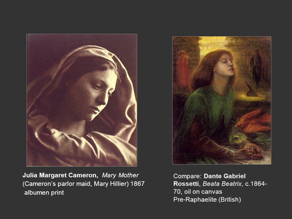 Julia Margaret Cameron, Mary Mother (Cameron's parlor maid, Mary Hillier) 1867 albumen print Compare: Dante Gabriel Rossetti, Beata Beatrix, c.1864- 7