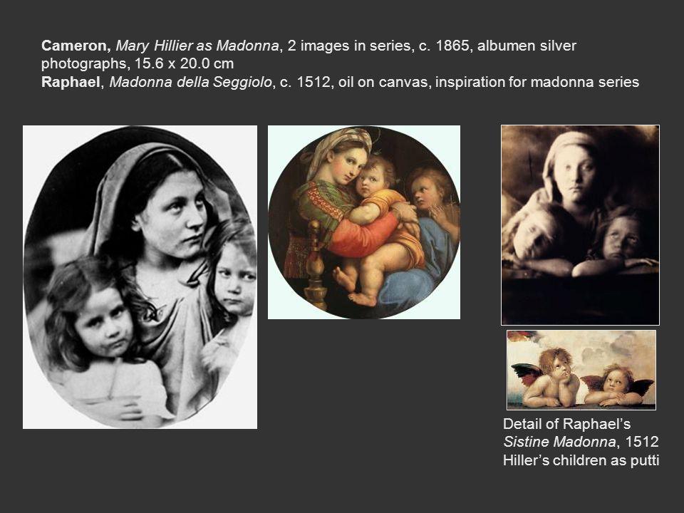 Cameron, Mary Hillier as Madonna, 2 images in series, c. 1865, albumen silver photographs, 15.6 x 20.0 cm Raphael, Madonna della Seggiolo, c. 1512, oi
