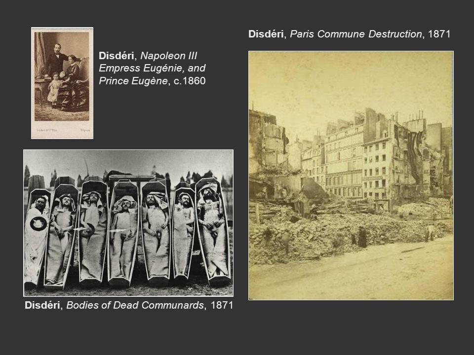 Disdéri, Paris Commune Destruction, 1871 Disdéri, Bodies of Dead Communards, 1871 Disdéri, Napoleon III Empress Eugénie, and Prince Eugène, c.1860
