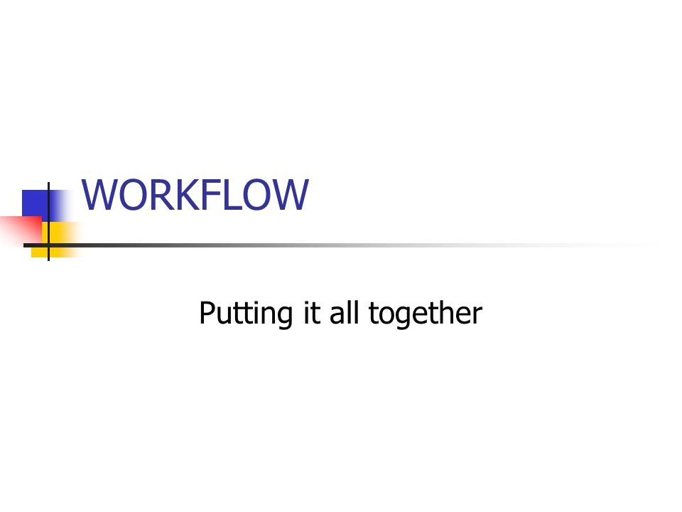 WORKFLOW Putting it all together