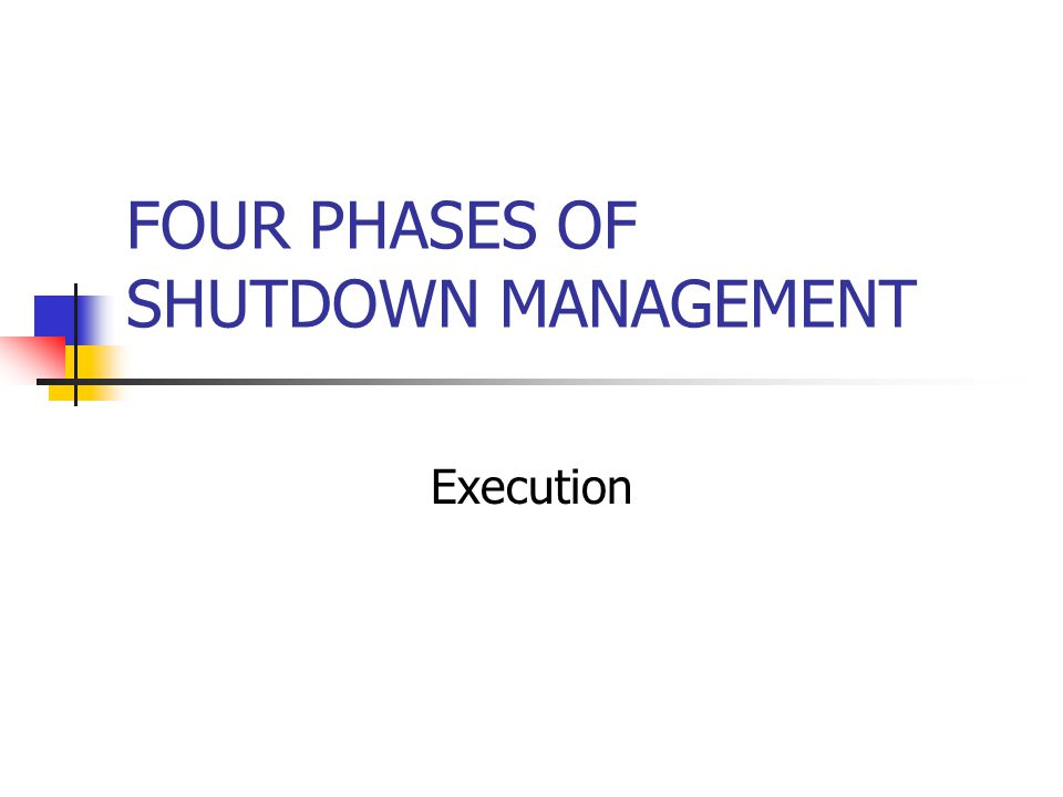 FOUR PHASES OF SHUTDOWN MANAGEMENT Execution