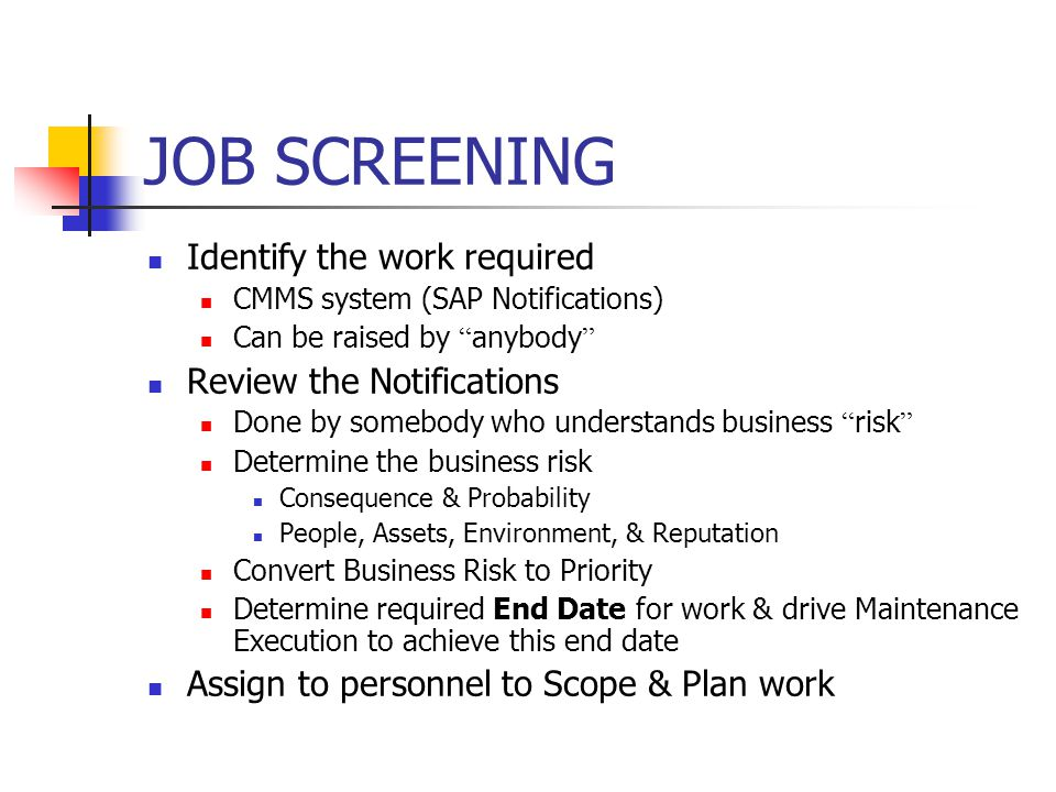 "JOB SCREENING Identify the work required CMMS system (SAP Notifications) Can be raised by "" anybody "" Review the Notifications Done by somebody who un"