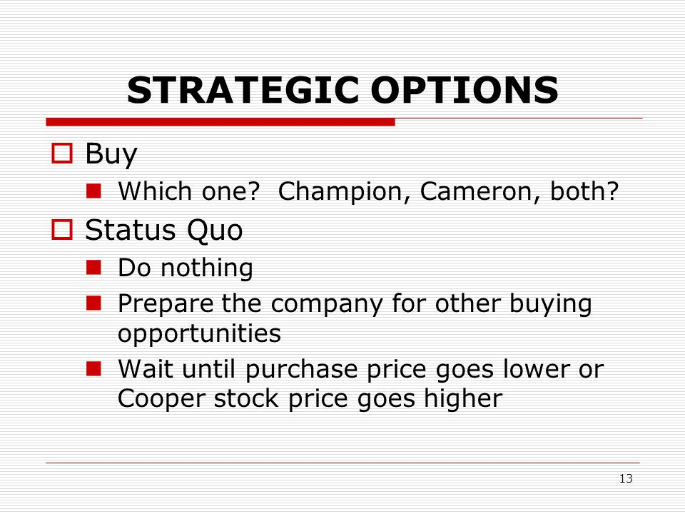 13 STRATEGIC OPTIONS  Buy Which one.Champion, Cameron, both.
