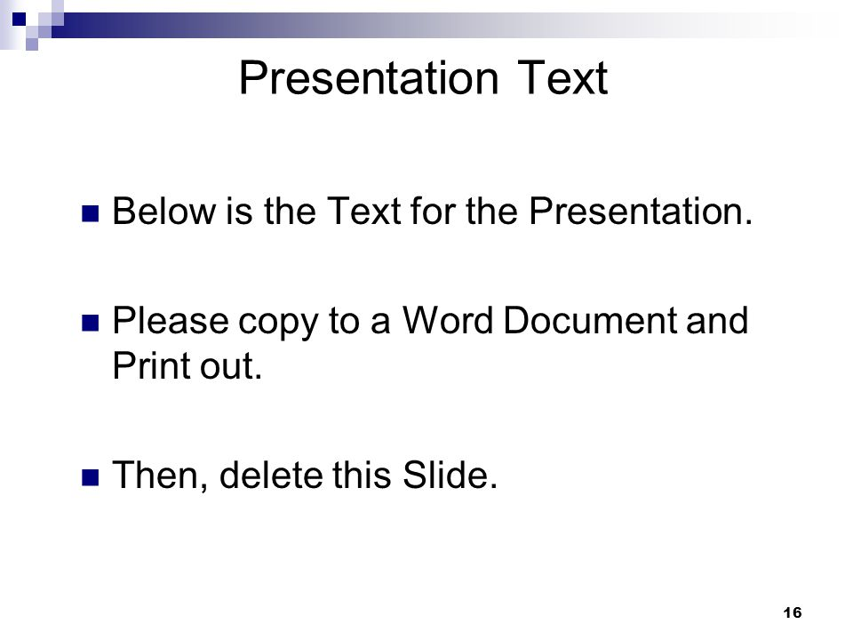 16 Presentation Text Below is the Text for the Presentation.