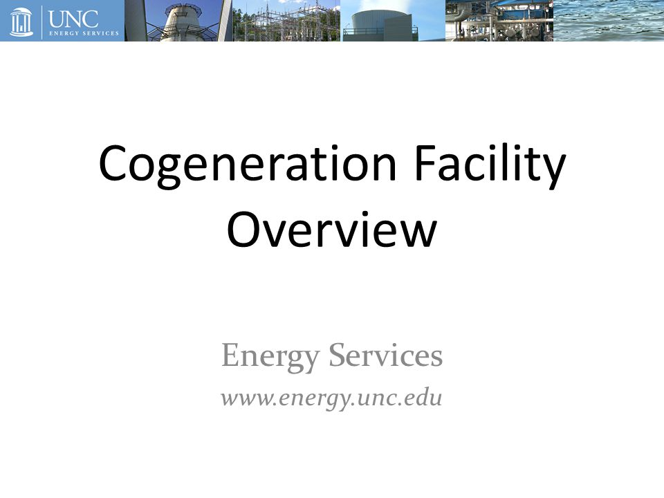 Cogeneration Facility Overview Energy Services www.energy.unc.edu