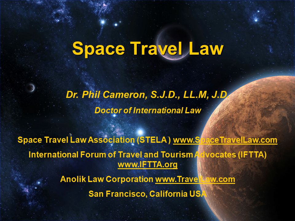 Space Travel Law Dr. Phil Cameron, S.J.D., LL.M, J.D.