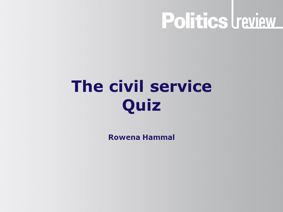 The civil service Quiz Rowena Hammal