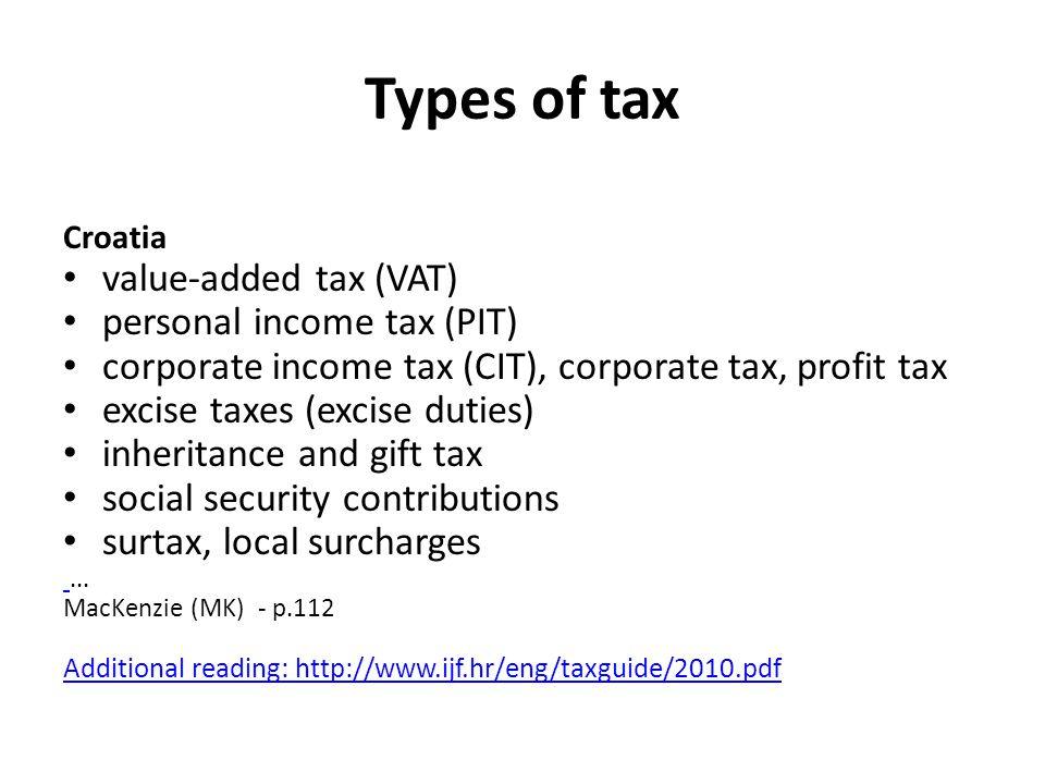 Types of tax Croatia value-added tax (VAT) personal income tax (PIT) corporate income tax (CIT), corporate tax, profit tax excise taxes (excise duties