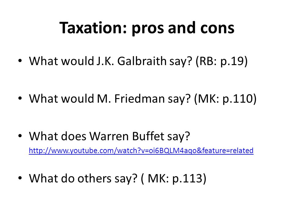 Taxation: pros and cons What would J.K. Galbraith say? (RB: p.19) What would M. Friedman say? (MK: p.110) What does Warren Buffet say? http://www.yout
