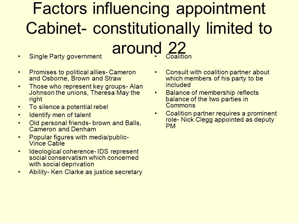 Factors influencing appointment Cabinet- constitutionally limited to around 22 Single Party government Promises to political allies- Cameron and Osbor