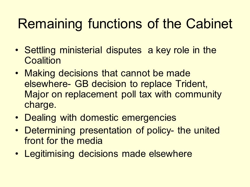 Remaining functions of the Cabinet Settling ministerial disputes a key role in the Coalition Making decisions that cannot be made elsewhere- GB decisi