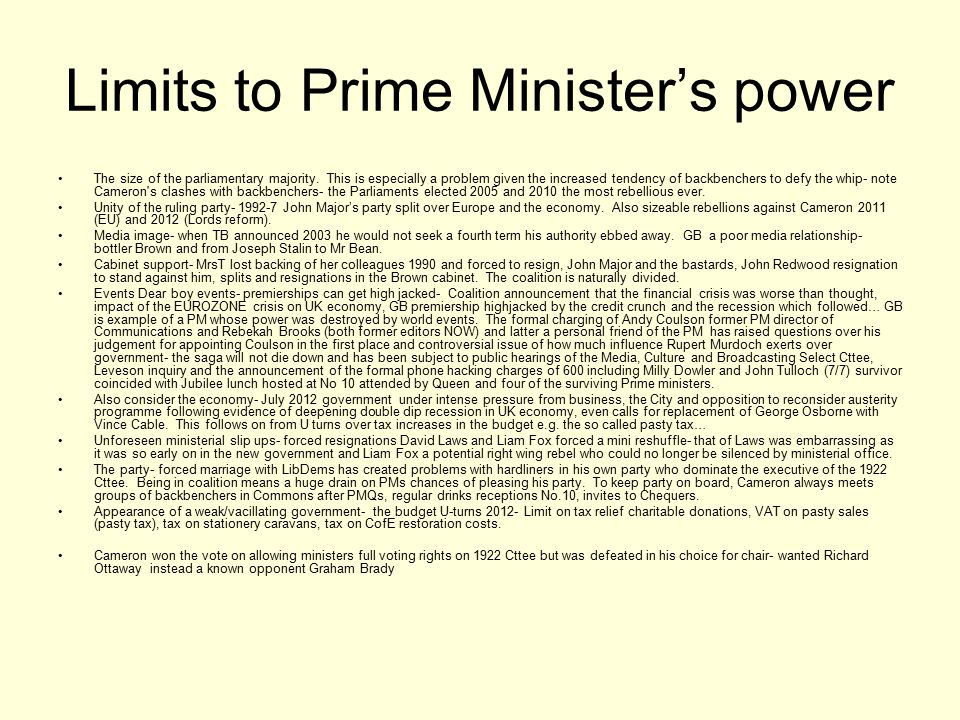 Limits to Prime Minister's power The size of the parliamentary majority.