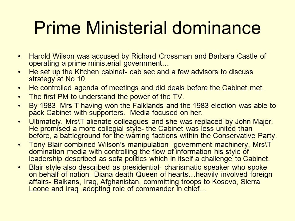 Prime Ministerial dominance Harold Wilson was accused by Richard Crossman and Barbara Castle of operating a prime ministerial government… He set up th