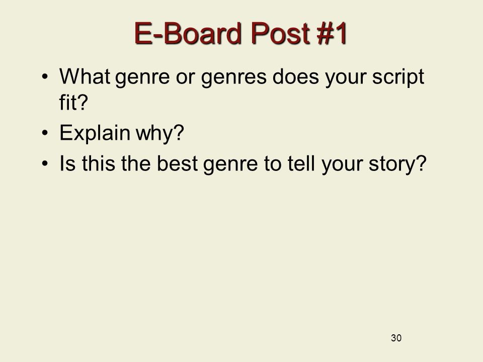 30 E-Board Post #1 What genre or genres does your script fit.