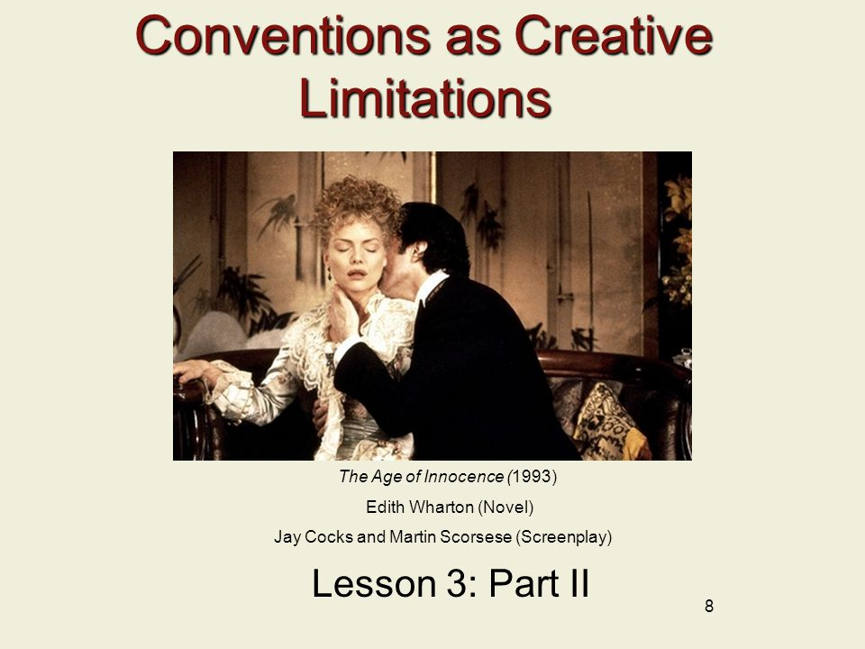 Conventions as Creative Limitations 8 Lesson 3: Part II The Age of Innocence (1993) Edith Wharton (Novel) Jay Cocks and Martin Scorsese (Screenplay)
